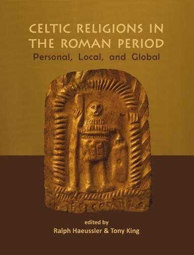 Celtic Religions in the Roman Period: Personal, Local, and Global (Celtic Studies Publications)