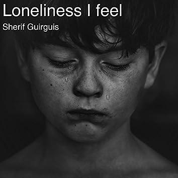 Loneliness I Feel