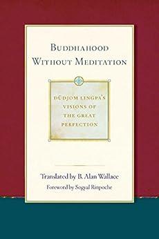 Buddhahood without Meditation (Dudjom Lingpa's Visions of the Great Per Book 2) by [Dudjom Lingpa, Sera Khandro, B. Alan Wallace]