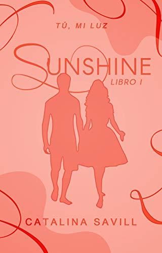 Sunshine: Tú, mi luz (Trilogía Sun nº 1)