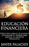 EDUCACIÓN FINANCIERA: Cómo Invertir en ti Mismo y Gestiona