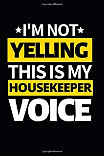 I'm Not Yelling This Is My Housekeeper Voice: Notebook Journal For Housekeepers