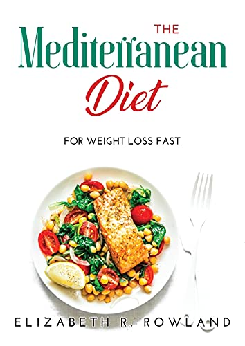 THE MEDITERRANEAN DIET: FOR WEIGHT LOSS FAST