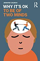 Why It's OK to Be of Two Minds Front Cover