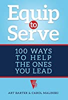 Equip to Serve: 100 Ways to Help the Ones You Lead