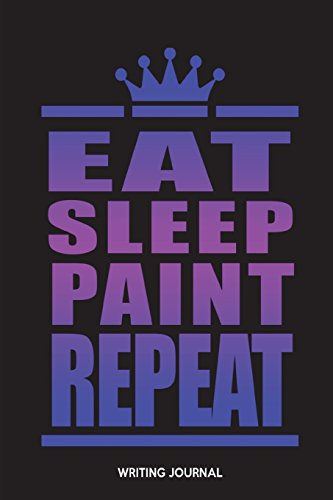 Price comparison product image Eat Sleep Paint Repeat: Writing Journal