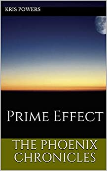 The Phoenix Chronicles: Prime Effect by [Kris Powers]