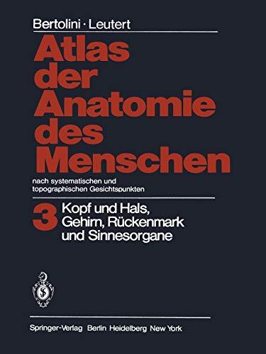 Atlas der Anatomie des Menschen Nach systematischen und topographischen Gesichtspunkten: Band 3: Kopf und Hals, Gehirn, Rückenmark und Sinnesorgane