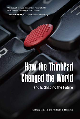 How the ThinkPad Changed the World―and Is Shaping the Future