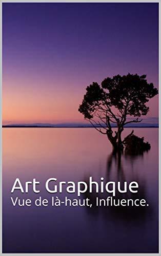 Couverture du livre Art Graphique: Vue de là-haut, Influence.