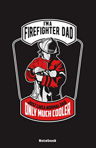 Im a Firefighter Dad just like a normal Dad only much cooler Notebook: Notebook 5,5x8,5