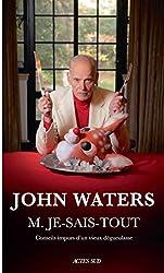 M. Je-Sais-Tout - Conseils impurs d'un vieux dégueulasse de John Waters
