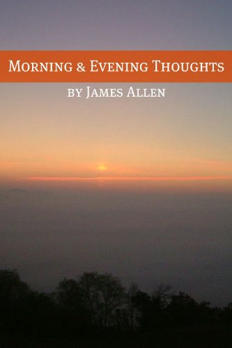 Morning and Evening Thoughts (Annotated with Biography about James Allen)
