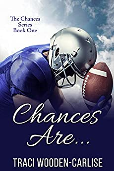 Chances Are... (The Chances Book 1) by [Traci Wooden-Carlisle]