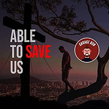 Able to Save Us
