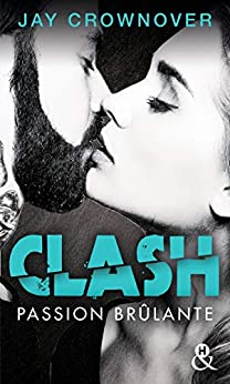 Clash T1 : Passion brûlante : Après Marked Men, la nouvelle série New Adult de Jay Crownover par [Jay Crownover]