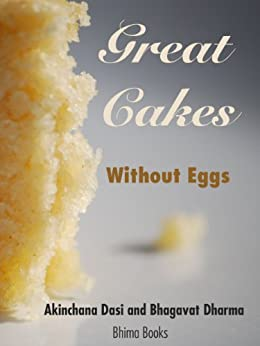 Great Cakes Without Eggs (Brilliant Baking Without Eggs Book 1) by [Akinchana Dasi, Bhagavat Dharma, Chakranadi  Dasi, Ananta Shakti Das]