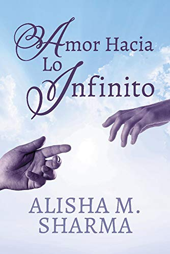 Amor Hacia Lo Infinito de Alisha M Sharma