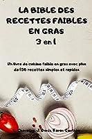 LA BIBLE DES RECETTES FAIBLES EN GRAS 3 en 1 Un livre de cuisine faible en gras avec plus de 150 recettes simples et rapides