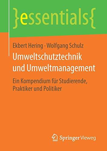 Umweltschutztechnik und Umweltmanagement: Ein Kompendium für Studierende, Praktiker und Politiker (