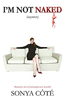 I'm Not Naked (anymore): Memoirs of a Contemporary Jezebel by [Sonya Cote]
