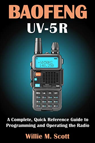 BAOFENG UV-5R: A Complete, Quick Reference Guide to Programming and Operating the Radio (English Edition)