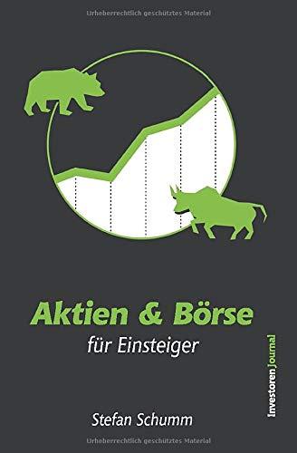 Aktien & Börse für Einsteiger: Wie Du Deine erste Aktie kaufst und Dein Vermögen erfolgreich vermehrst - Alles über Aktien, ETFs, Dividenden, Anlagepläne uvm.