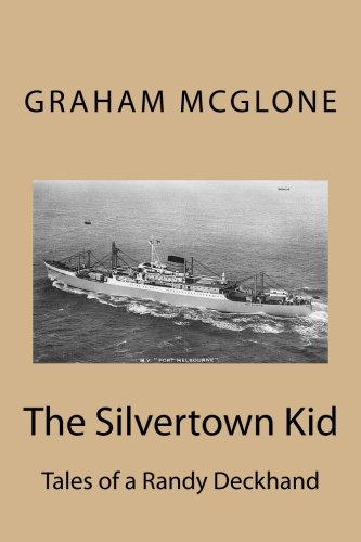 Book: The Silvertown Kid - Tales of a Randy Deckhand by Graham Mcglone