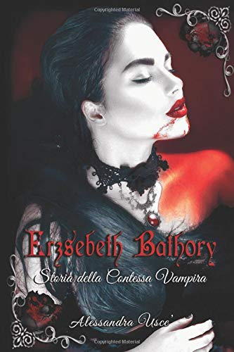 Erzsèbeth Bathory Storia della Contessa Vampira