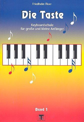 Die Taste - Keyboardschule für große und kleine Anfänger - Band 1