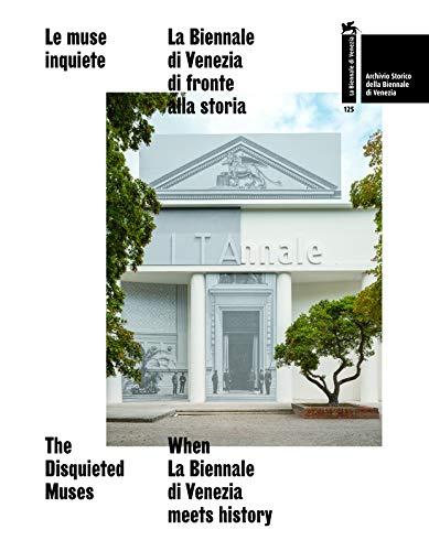 Le muse inquiete. La Biennale di Venezia di fronte alla storia. The disquieted muses. When La Biennale di Venezia meets history (Catalogo di Mostra / ITALIANO-INGLESE)