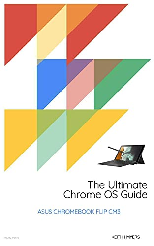 The Ultimate Chrome OS Guide For The ASUS Chromebook Flip CM3 (English Edition)