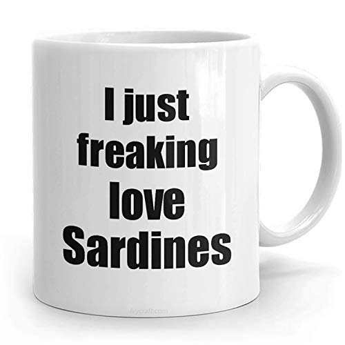 Sardines Lover Funny Rights Pet Lovers Just Freaking Love Present For Animal Sardine Mug I Gift Idea Coffee Tea Cup Hilarious