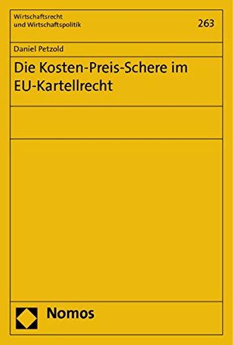 Die Kosten-Preis-Schere im EU-Kartellrecht (Wirtschaftsrecht Und Wirtschaftspolitik, Band 263)