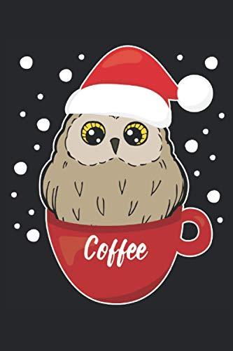 Kaffee Eule Uhu Kaffeetasse Weihnachten Geschenk Notizbuch (Taschenbuch DIN A 5 Format Liniert): Santa Eule Notizbuch, Notizheft, Schreibheft, ... Fanatiker. Niedliches Uhu Weihnachtsgeschenk