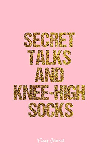 Funny Journal: Lined Journal - Secret Talks And Knee-High Socks Funny Quote - Pink Diary, Planner, Gratitude, Writing, Travel, Goal, Bullet Notebook - 6x9 120 pages [Idioma Inglés]