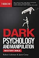 DARK PSYCHOLOGY AND MANIPULATION MASTERY BIBLE 7 Books in 1: How to Analyze People, Mind Control & Persuasion, Hypnosis, Empath, Anger Management, Cognitive Behavioral Therapy, Emotional Intelligence