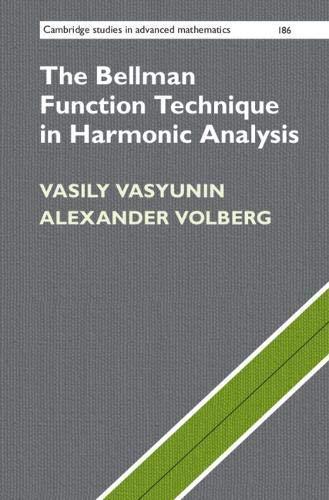 The Bellman Function Technique in Harmonic Analysis (Cambridge Studies in Advanced Mathematics Book 186)