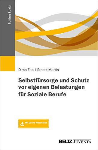 Selbstfürsorge und Schutz vor eigenen Belastungen für Soziale Berufe: Mit Online-Materialien (Edition Sozial)