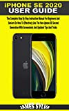 iPHONE SE 2020 USER GUIDE: Complete Step By Step Instruction Manual For Beginners And Seniors On How To Effectively Use The New Iphone SE 2nd Generation ... Updated Tips And Tricks (English Edition)
