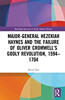 Major-General Hezekiah Haynes and the Failure of Oliver Cromwell's Godly Revolution, 1594–1704 (Routledge Research in Early Modern History)