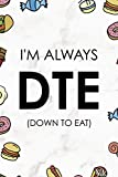 I´m Always DTE (Down To Eat): Notebook Journal Composition Blank Lined Diary Notepad 120 Pages Paperback Marmol Food Stickers Food Lover