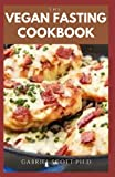 THE VEGAN FASTING COOKBOOK: Simple and Easy Recipes to Lose Weight, Reduce Inflammation, and Live Healthier ANy Easy Tips On How To Follow The Diet