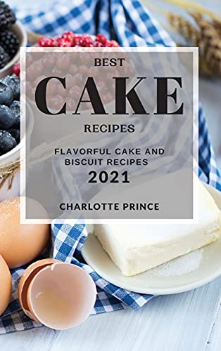 BEST CAKE RECIPES 2021: FLAVORFUL CAKE AND BISCUIT RECIPES