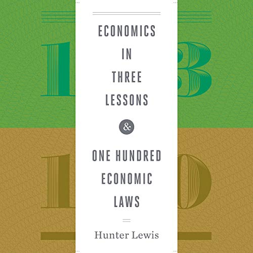 Economics in Three Lessons and One Hundred Economics Laws     Two Works in One Volume              By:                                                                                                                                 Hunter Lewis                               Narrated by:                                                                                                                                 Bruce Lorie                      Length: 6 hrs and 56 mins     5 ratings     Overall 4.4