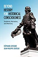 Beyond History for Historical Consciousness: Students, Narrative, and Memory