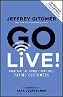 Go Live!: Turn Virtual Connections into Paying Customers