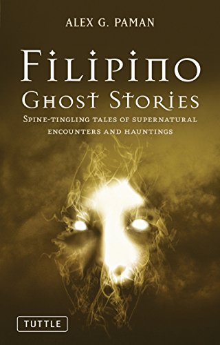 Compare Textbook Prices for Filipino Ghost Stories: Spine-Tingling Tales of Supernatural Encounters and Hauntings from the Philippines Illustrated Edition ISBN 9780804841597 by Paman, Alex G.