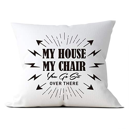 Funny Throw Pillow Cushion Covers Case, My House My Chair You Go Sit Over There, Home Bedroom Sofa Couch Bedding Car Farmhouse Decor,Gift for Dad, Birthday, Christmas, Thanksgiving, Housewarming