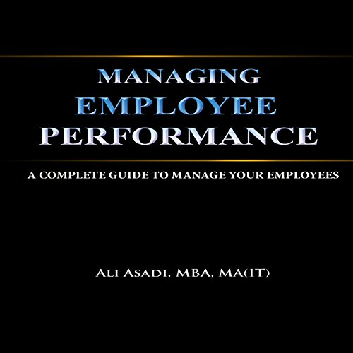 Managing Employee Performance                   By:                                                                                                                                 Ali Asadi                               Narrated by:                                                                                                                                 Barry Lank                      Length: 43 mins     3 ratings     Overall 4.0